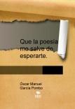 Que la poesía me salve de esperarte.