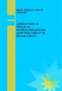 LENGUA PARA LA ERA DE LA INTERGLOBALIZACIÓN ADAPTADA PARA 2º DE BACHILLERATO