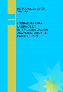 LITERATURA PARA LA ERA DE LA INTERGLOBALIZACIÓN ADAPTADA PARA 2º DE BACHILLERATO