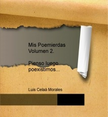 Mis Poemierdas Volumen 2. Pienso luego poexistimos...