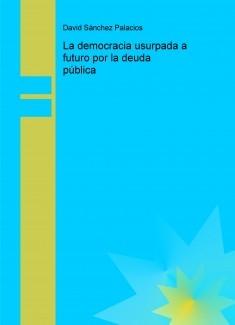 La democracia usurpada a futuro por la deuda pública