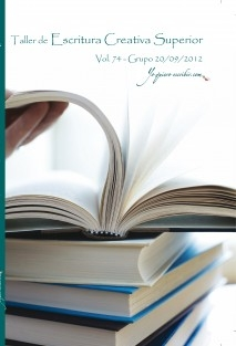 "Taller de Escritura Creativa Superior Vol. 74 - Grupo 20/09/2012. ""YoQuieroEscribir.com"""