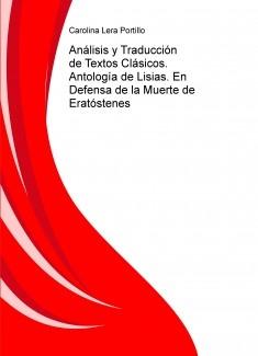 Análisis y Traducción de Textos Clásicos. Antología de Lisias. En Defensa de la Muerte de Eratóstenes