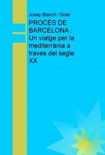 PROCÈS DE BARCELONA : Un viatge per la mediterrània a traves del segle XX