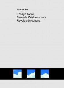 Ensayo sobre Santería,Cristianísmo y Revolución cubana
