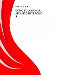 COMO EDUCAR A UN ADOLESCENTE TOMO II