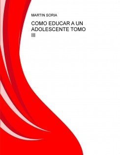 COMO EDUCAR A UN ADOLESCENTE TOMO III