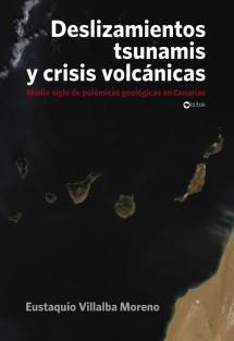 DESLIZAMIENTOS, TSUNAMIS Y CRISIS VOLCÁNICAS. Medio siglo de polémicas geológicas en Canarias