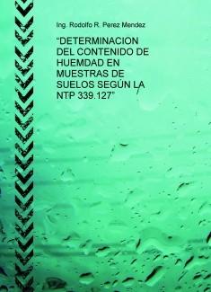 """""""DETERMINACION DEL CONTENIDO DE HUMEDAD EN MUESTRAS DE SUELOS SEGÚN LA NTP 339.127"""""""