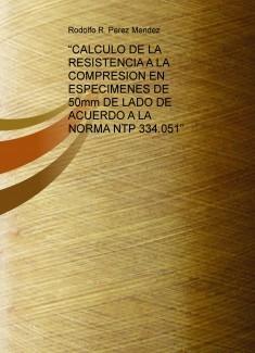 """""""CALCULO DE LA RESISTENCIA A LA COMPRESION EN ESPECIMENES DE 50mm DE LADO DE ACUERDO A LA NORMA NTP 334.051"""""""