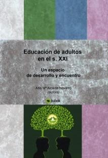 Educación de adultos en el s. XXI un espacio de desarrollo y encuentro