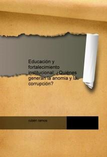 Educación y fortalecimiento institucional: ¿Quiénes generan la anomia y la corrupción?