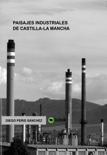 PAISAJES INDUSTRIALES DE CASTILLA-LA MANCHA