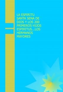LA ESPIRITU SANTA SENA DE DIOS Y LOS 200 PRIMEROS HIJOS ESPIRITUS...LOS HERMANOS MAYORES