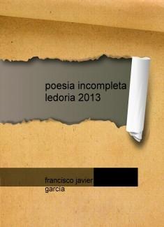 PORTADA Y CURRICULUM DE poesia incompleta ledoria 2013