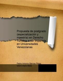 Propuesta de postgrado (especialización y maestría) en Derecho Turístico a ser impartida en Universidades Venezolanas