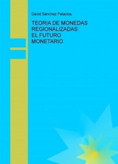 TEORIA DE MONEDAS REGIONALIZADAS: EL FUTURO MONETARIO.