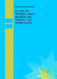 EL TIPO DE INTERES UNICO MUNDIAL DEL DINERO Y SU SIGNIFICADO.