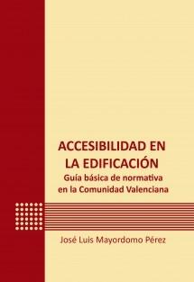 Accesibilidad en la edificación. Guía básica de normativa en la Comunidad Valenciana