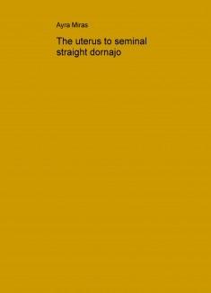 The uterus to seminal straight dornajo