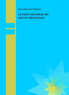 La triple naturaleza del voto en democracia.