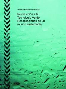 Introducción a la Tecnología Verde. Recopilaciones de un mundo sustentable