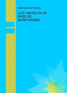LOS 3 MODELOS DE BASE DEL MONETARISMO