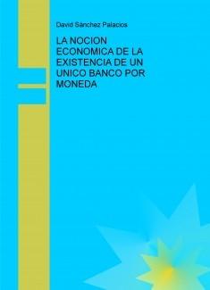 LA NOCION ECONOMICA DE LA EXISTENCIA DE UN UNICO BANCO POR MONEDA