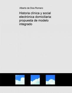 Historia clínica y social electrónica domiciliaria: propuesta de modelo integrado
