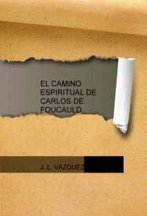 EL CAMINO ESPIRITUAL DE CARLOS DE FOUCAULD