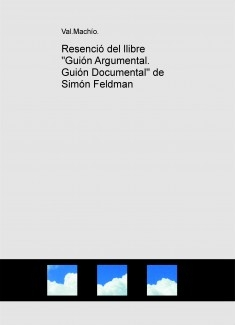 "Resenció del llibre ""Guión Argumental. Guión Documental"" de Simón Feldman"