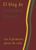 El blog de Francisco Alvarez. Los 4 primeros meses de vida