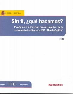 """Sin ti, ¿Qué hacemos?. Proyecto de innovación para el impulso de la comunidad educativa en el IESO """"Mar de Castilla"""""""