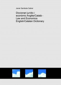 Diccionari jurídic i econòmic Anglès/Català - Law and Economics English/Catalan Dictionary