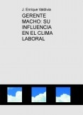 GERENTE MACHO: SU INFLUENCIA EN EL CLIMA LABORAL