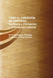 TOMO II - CREACION DE EMPRESA: Auditoria y Formación y Orientación Laboral