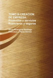 TOMO III CREACION DE EMPRESA: Productos y servicios financieros y seguros