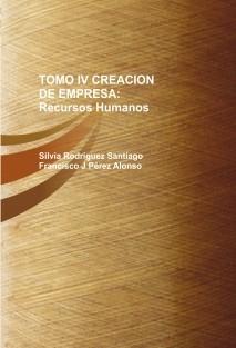 TOMO IV CREACION DE EMPRESA: Recursos Humanos