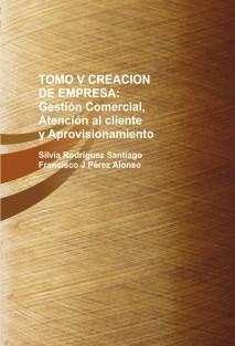TOMO V CREACION DE EMPRESA: Gestión Comercial, Atención al cliente y Aprovisionamiento