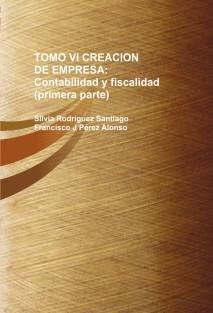 TOMO VI CREACION DE EMPRESA: Contabilidad y fiscalidad (primera parte)