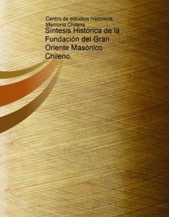 Síntesis Histórica de la Fundación del Gran Oriente Masónico Chileno.