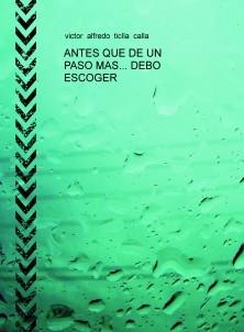 ANTES QUE DE UN PASO MAS... DEBO ESCOGER