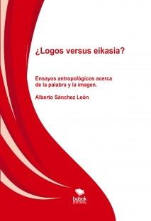 ¿Logos versus eikasia? Ensayos antropológicos acerca de la palabra y la imagen.
