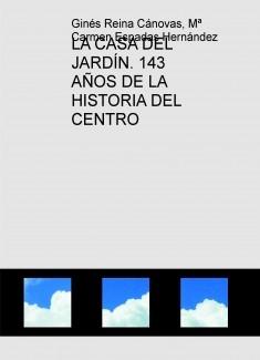 LA CASA DEL JARDÍN. 143 AÑOS DE LA HISTORIA DEL CENTRO