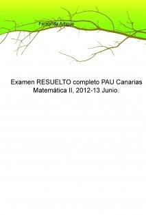 Examen RESUELTO completo PAU Canarias Matemática dos, 2012-13 Junio