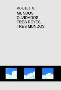 MUNDOS OLVIDADOS: TRES REYES, TRES MUNDOS