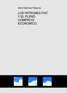 LOS PATRONES FIAT Y EL PLENO COMERCIO ECONOMICO.