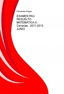 EXAMEN PAU RESUELTO MATEMATICA II, Canarias , 2011-2012 JUNIO