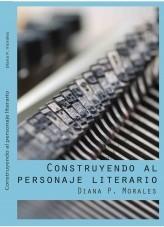 Libro Construyendo un personaje literario, autor Diana P. Morales