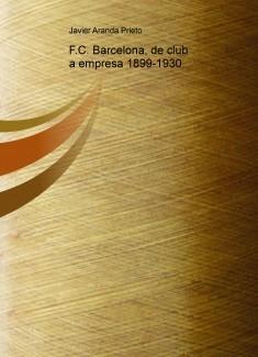 F.C. Barcelona, de club a empresa 1899-1930